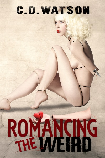 Romancing the Weird by C.D. Watson